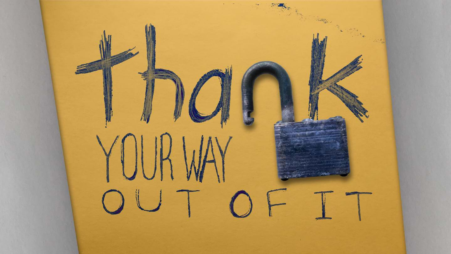 Thank Your Way Out of It graphic